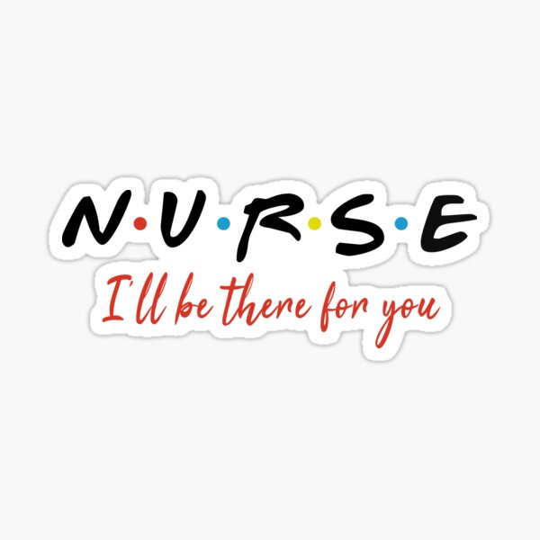 NURSE I WILL BE THERE shirt,white t-shirt gift for nurses Sticker