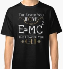 Cool Science Physics T Shirt-The Faster You Move The Heavier You Get Gift for Women Men Classic T-Shirt