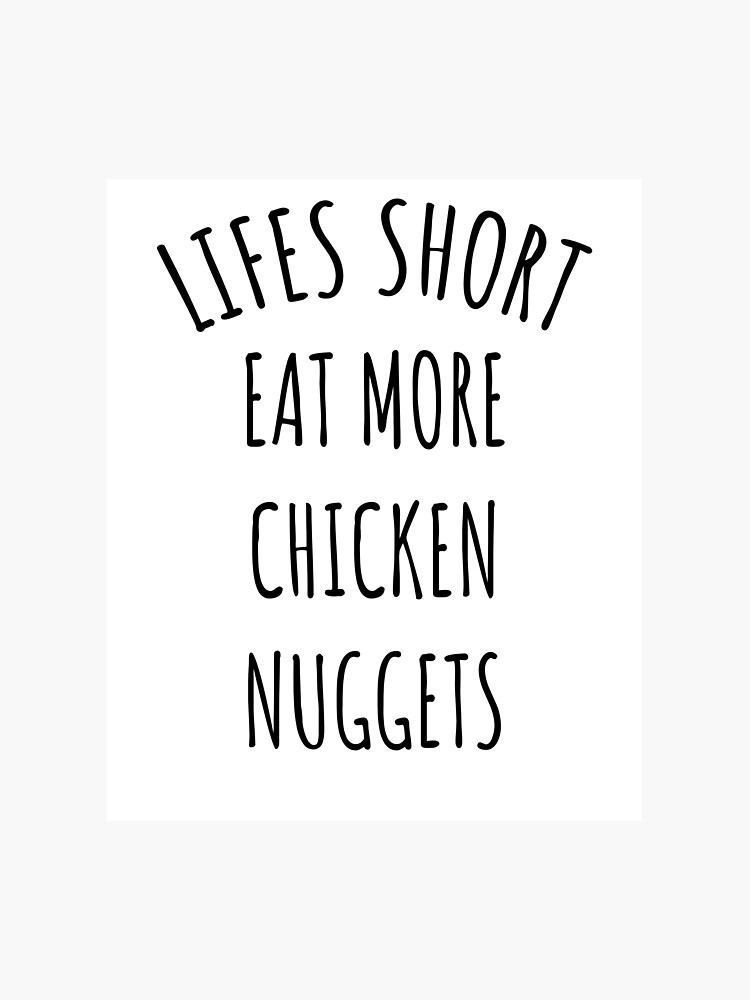 photograph about Eat Mor Chikin Printable Sign known as Lifes Limited, Consume Further Rooster Nuggets Photographic Print
