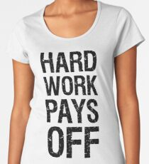 Hard work pays off Women's Premium T-Shirt