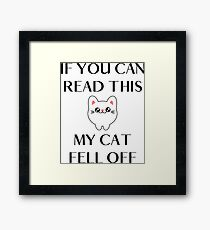 Funny Kitty Cats quote - If you can read this my cat fell off Framed Print