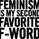 Feminism Is My Second Favorite F-Word by sergiovarela