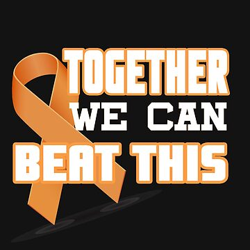 Together We Can Beat This (Leukemia Awareness) by RadTechdesigns
