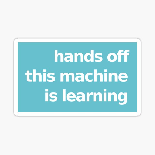 Hands Off This Machine is Learning - Blue Sticker