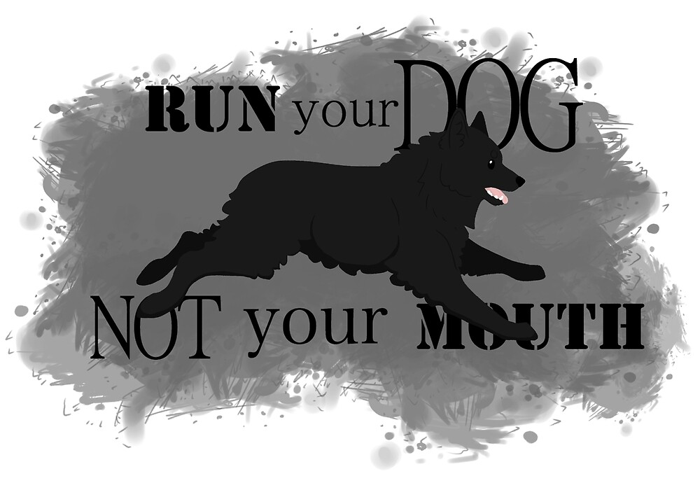 Run Your Dog Not Your Mouth Schipperke  by Rhett J.