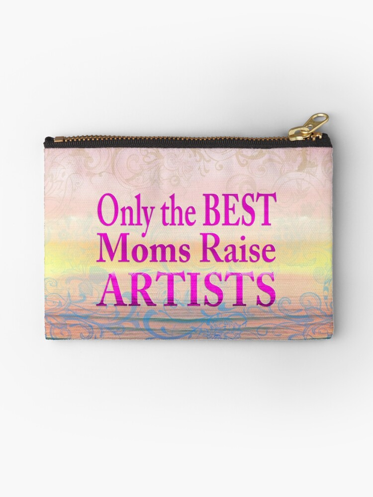 Only the Best Moms Raise Artists by 86248Diamond