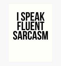 I Speak Fluent Sarcasm Art Print