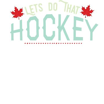 Lets Do That Hockey Love Hockey Sport by Mikeyy109