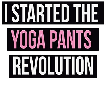 Yoga Pants Revolution by MissKellyEwing