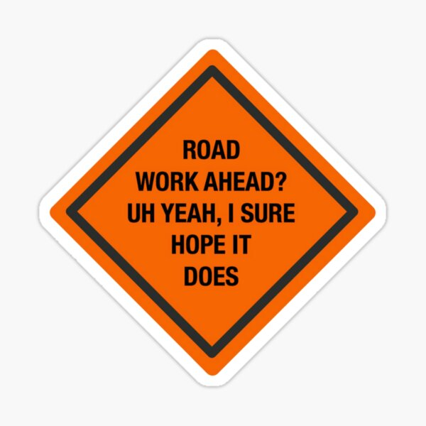 Road work ahead? Sticker