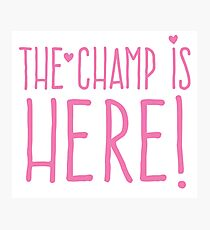 THE CHAMP IS HERE (girly) Photographic Print