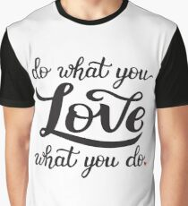 Do what you love, love what you do motivational quote Graphic T-Shirt