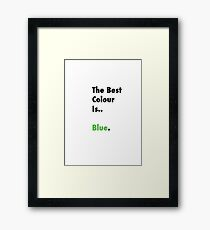 Blue is the best. Framed Print