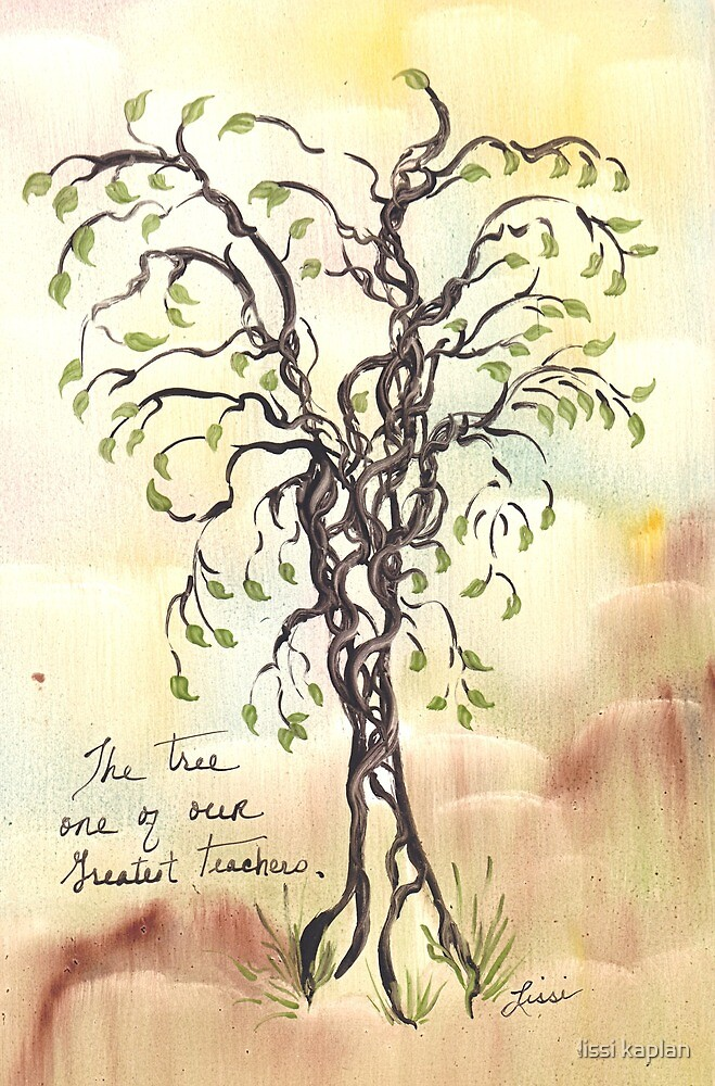 The Tree One of Our Greatest Teachers by lissi kaplan