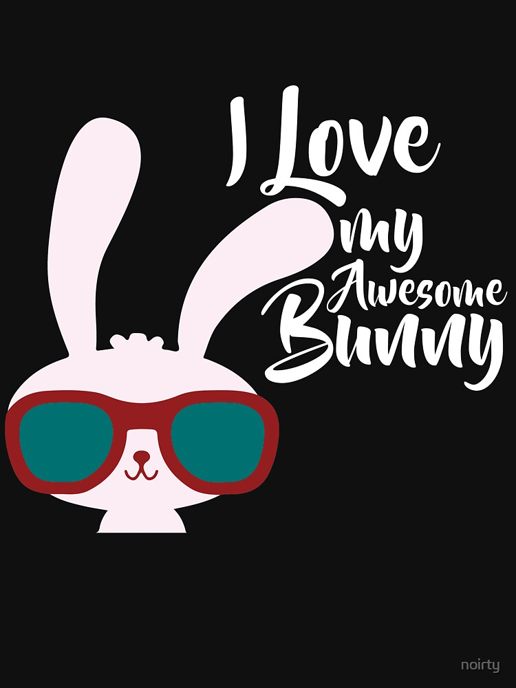 I Love My Awesome Bunny Shirt - Cute Bunny Rabbit Gift Shirt by noirty