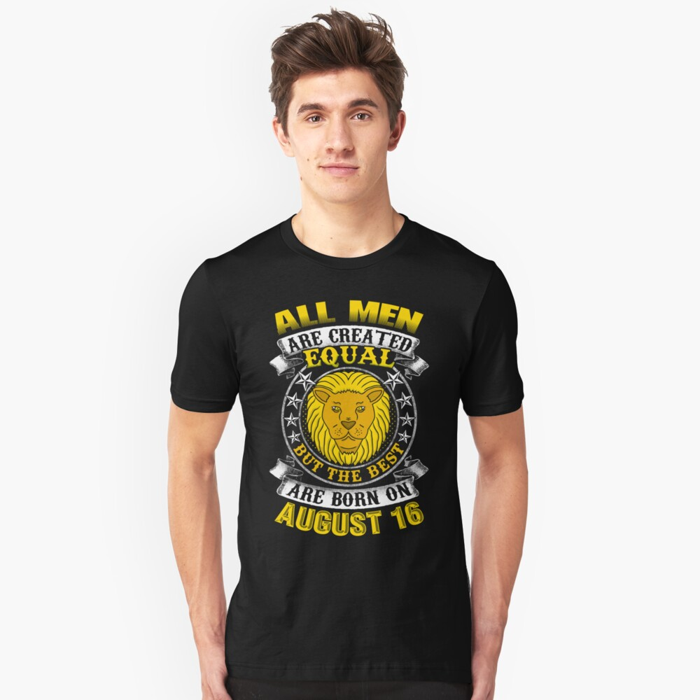 The Best Men Are Born On August 16 Leo Zodiac Unisex T-Shirt Front