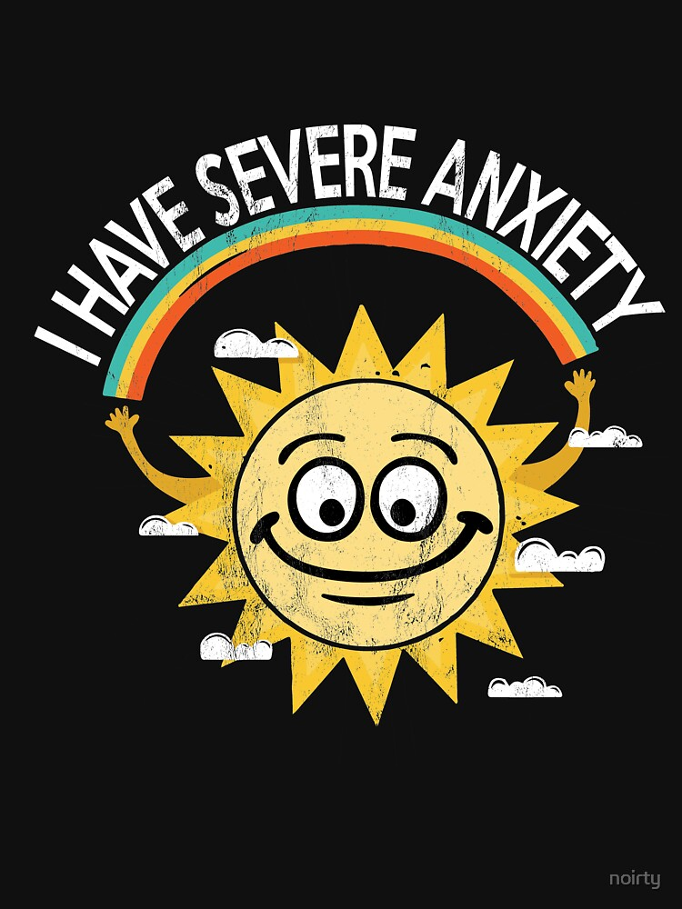 I Have Severe Anxiety Sarcastic Rainbow Dark Humor T-Shirt by noirty
