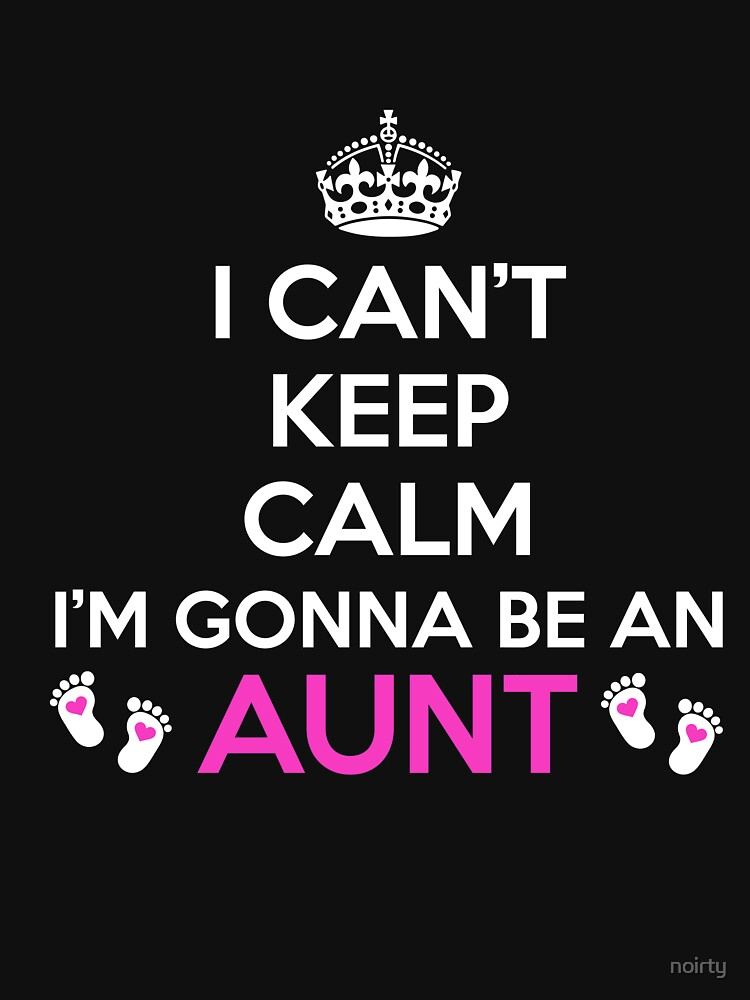 I Can't Keep Calm I'm Gonna Be An Aunt Gift Going To by noirty