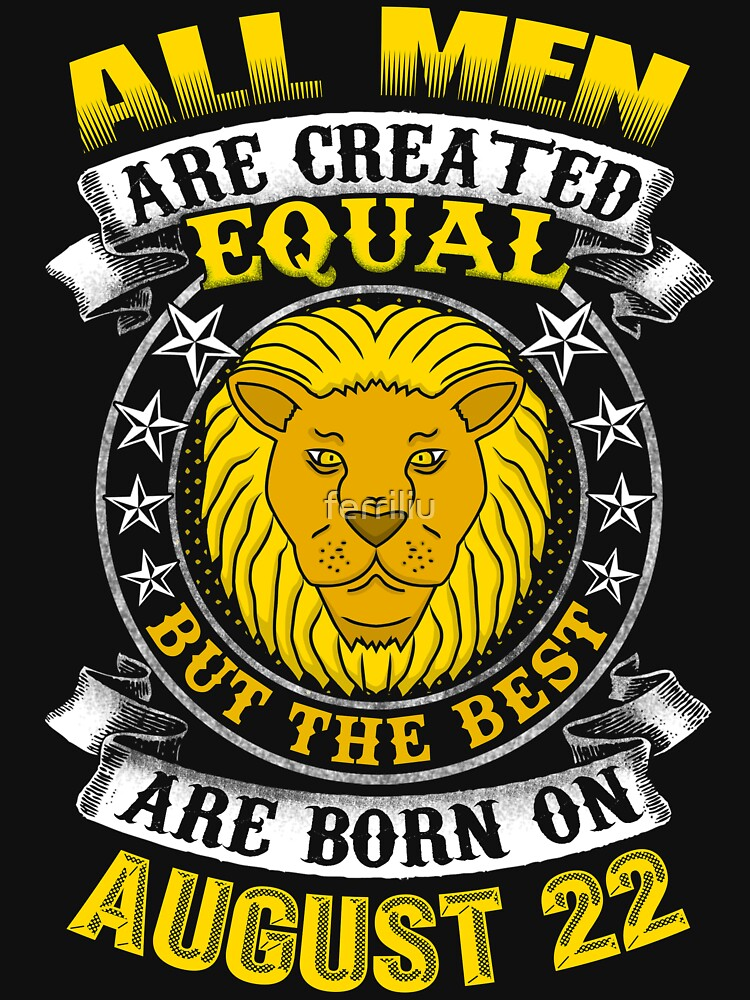 The Best Men Are Born On August 22 Leo Zodiac by ferriliu