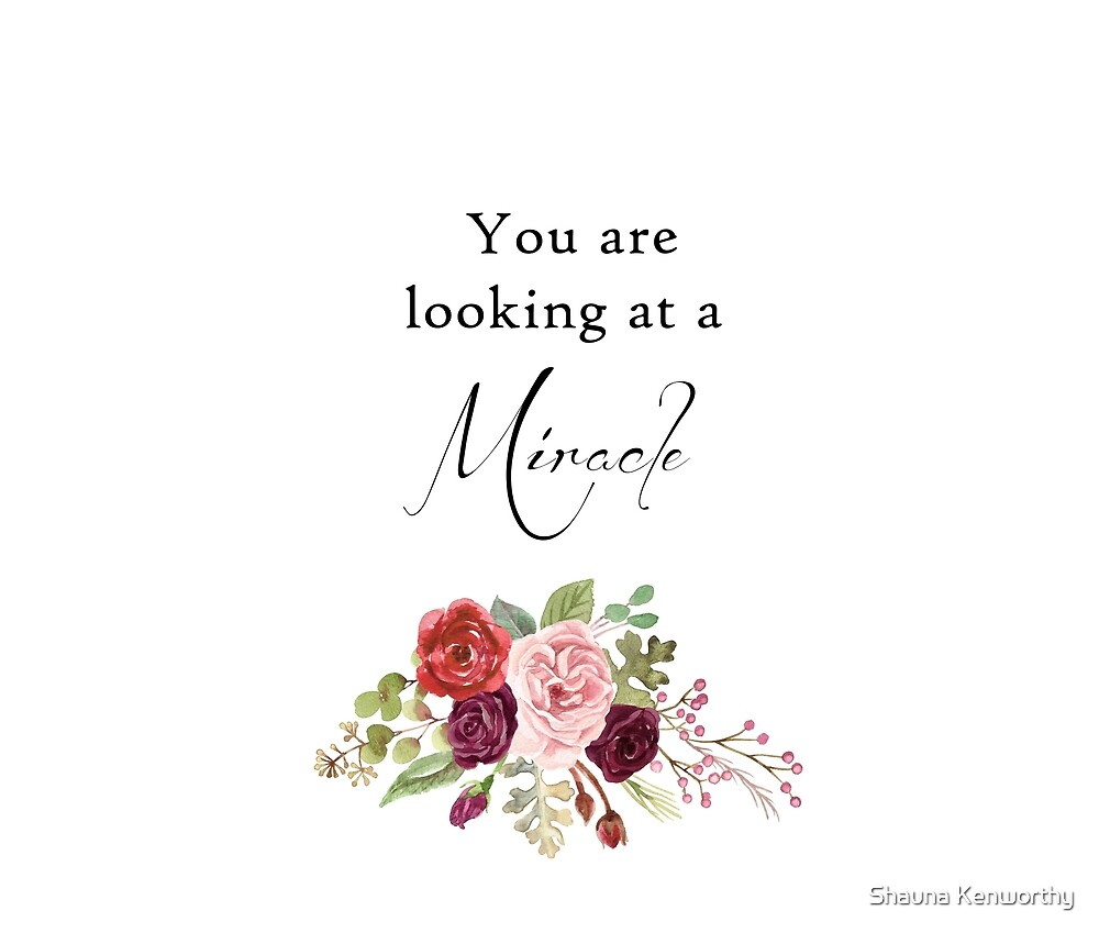You are looking at a miracle 1 by Shauna Kenworthy