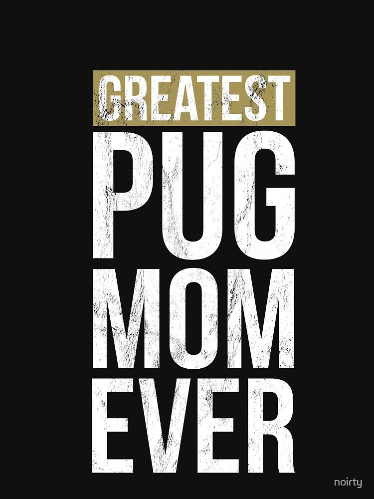 Greatest Pug Mom T-Shirt Funny Dog Mom Gift Idea by noirty