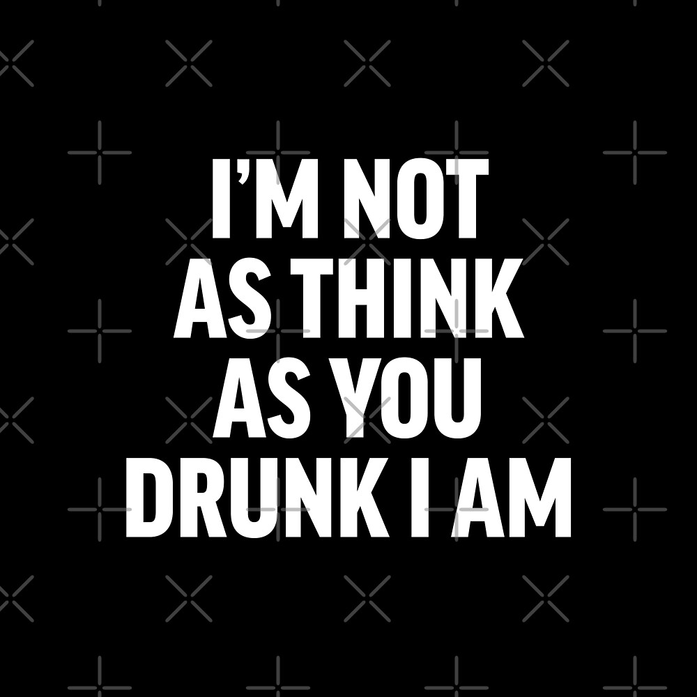 I'm not as think as you drunk I am - Drunk people funny saying - black by iresist