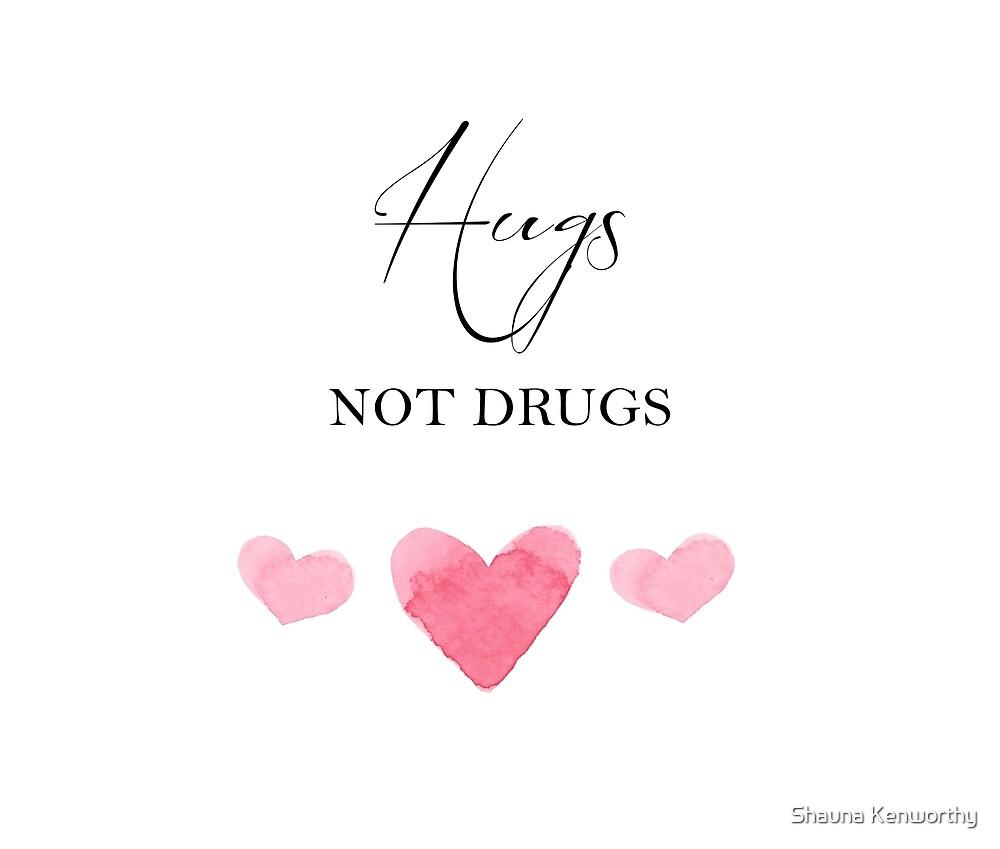 Hugs Not Drugs by Shauna Kenworthy