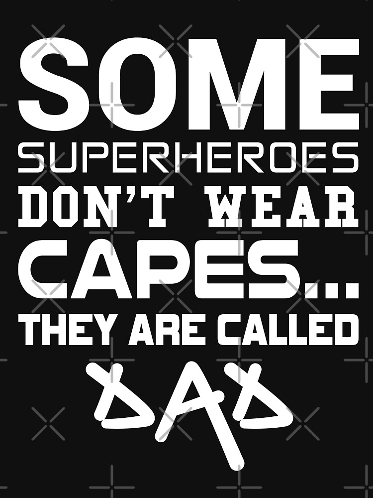 Some superheroes don't wear capes... They are called Dad by mrhighsky