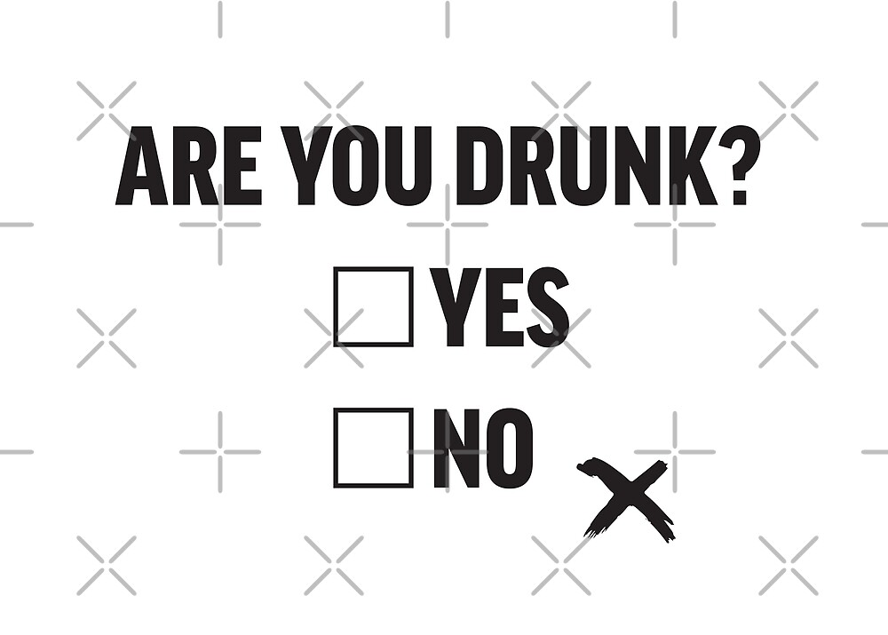 Are you drunk: yes, no, with checkmark outside the NO - Funny drinking design by iresist