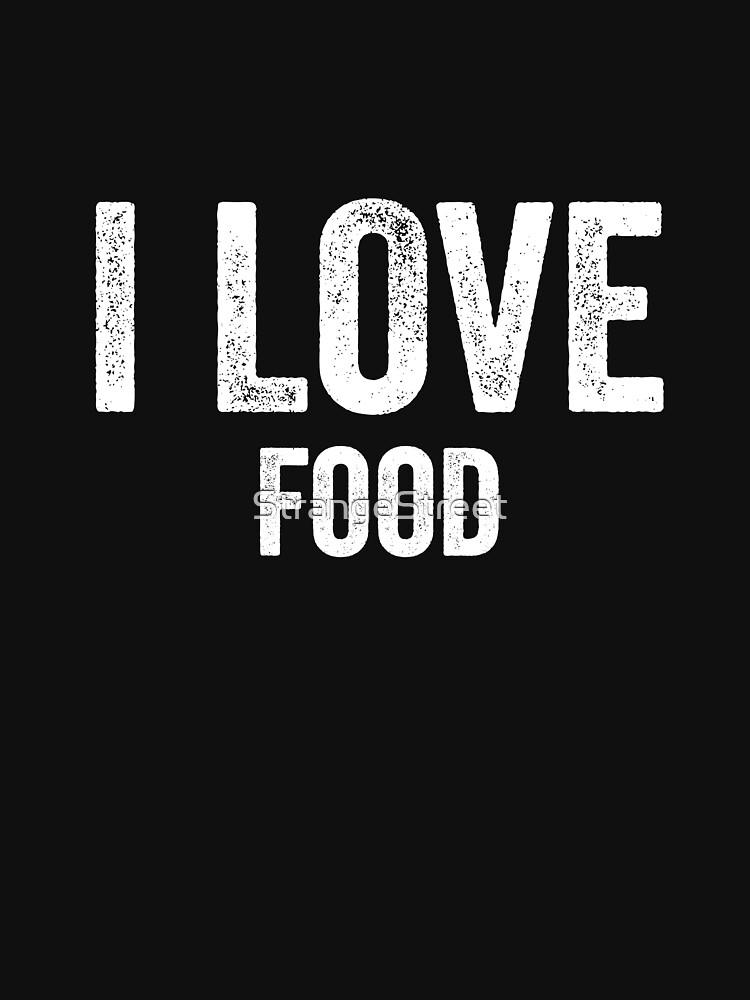 I Love Food by StrangeStreet