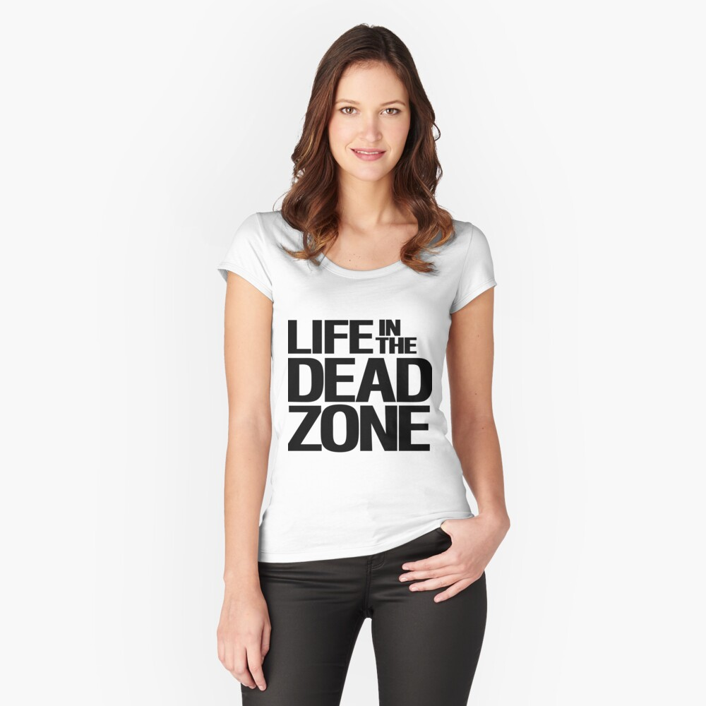 LIfe in The Dead Zone Women's Fitted Scoop T-Shirt Front