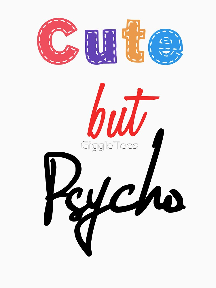 Cute but Psycho by GiggleTees