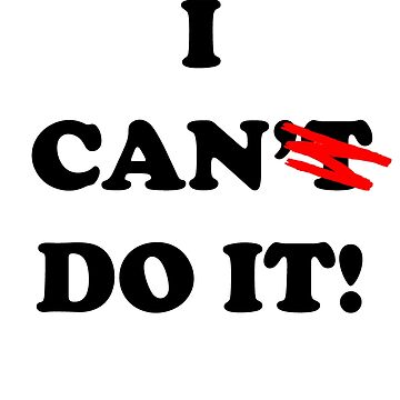 I CAN DO IT by rockjsshoppe