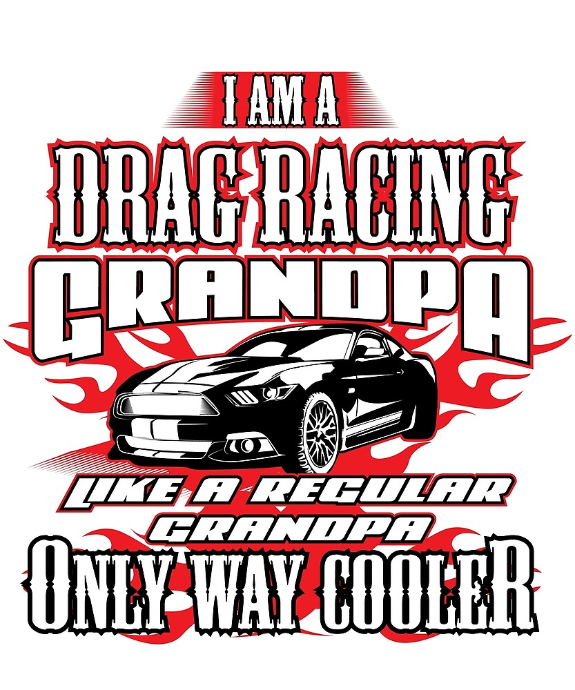 Mens I am a Drag Racing Grandpa.. Only Way Cooler Shirt by TeeSpecialist