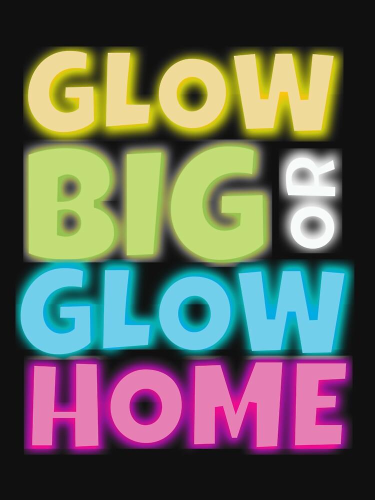 Glow Big Or Glow Home  by kieranight