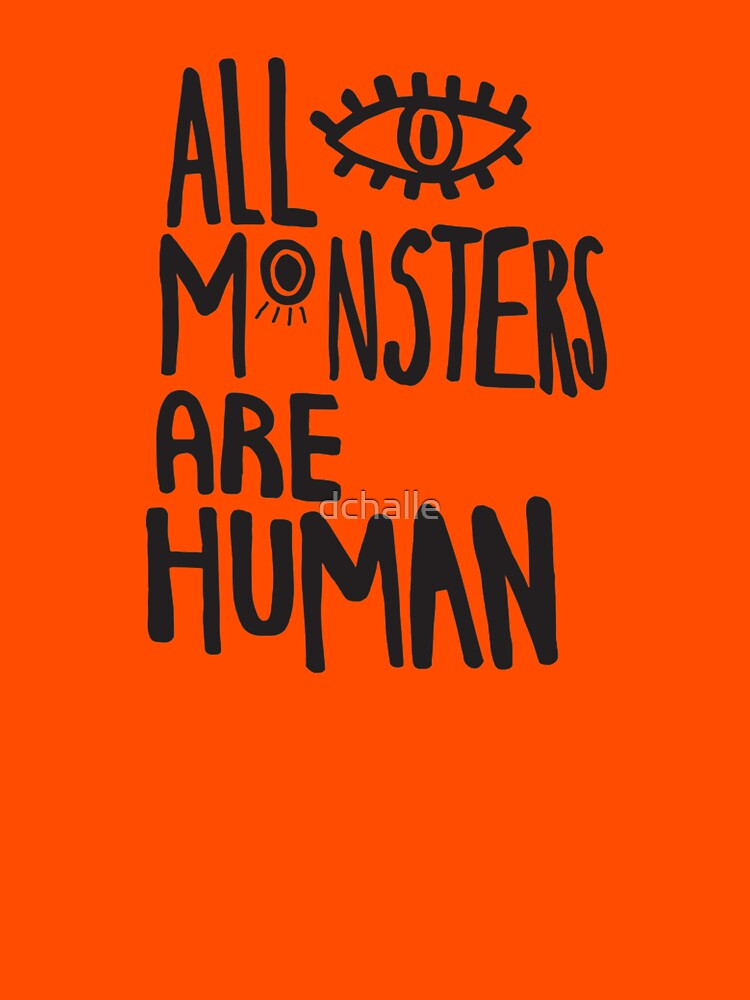 All Monsters Are Human Being by dchalle