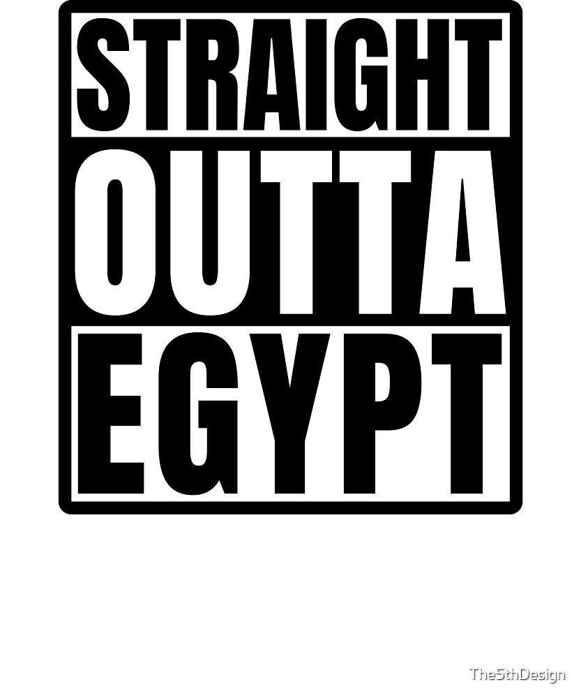 Straight Outta Egypt by The5thDesign