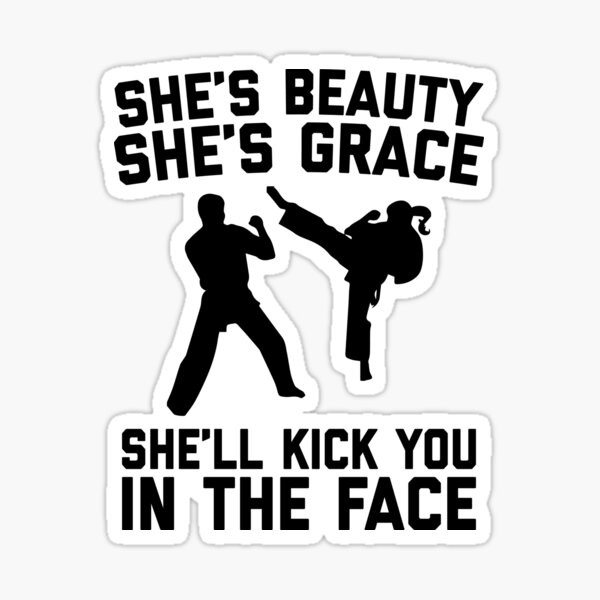 She's Beauty She's Grace She'll Kick You In The Face - Funny Feminist Karate Girl Kung Fu & Martial Arts Sticker