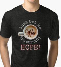 Just Get Me Coffee - Coffee Fix - T Shirts Tri-blend T-Shirt