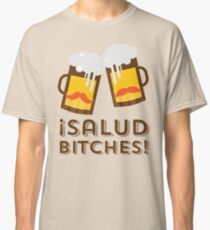 Salud Bitches Classic T-Shirt