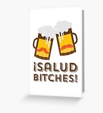 Salud Bitches Greeting Card