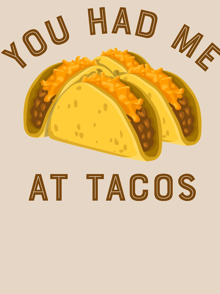 You had me at tacos by LatinoTime