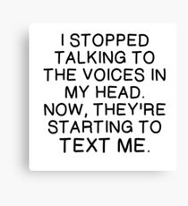 STOPPED TALKING TO VOICES IN HEAD Canvas Print