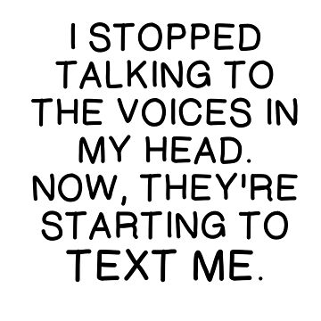 STOPPED TALKING TO VOICES IN HEAD by CalliopeSt