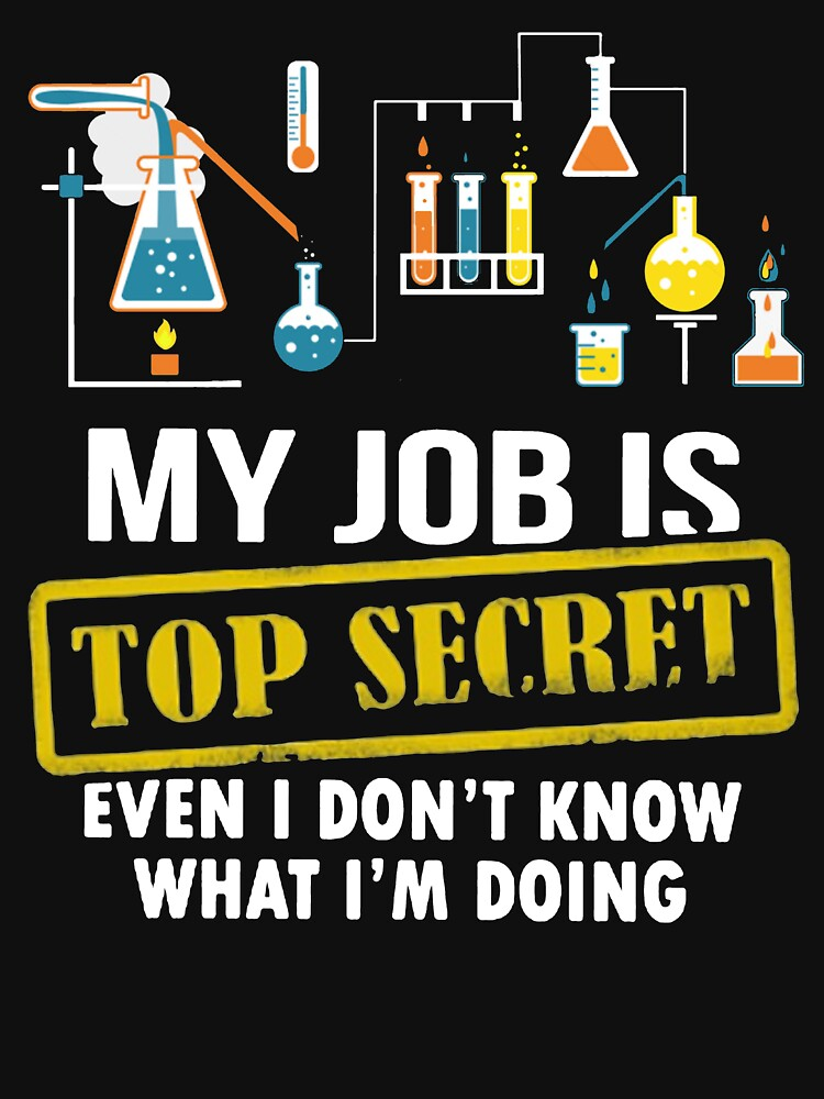 Funny My Job Is Top Secret Even I Don't Know What I'm Doing Science T Shirts Gifts for Women Men by Anna0908