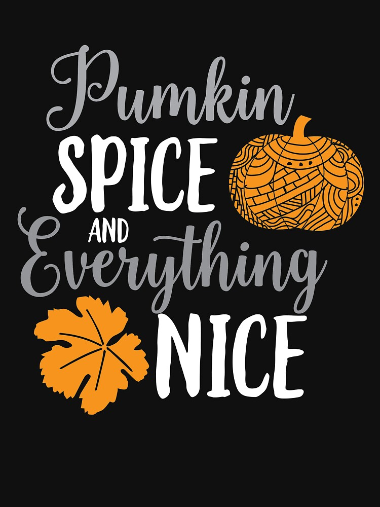 Pumpkin Spice And Everything Nice  by kieranight