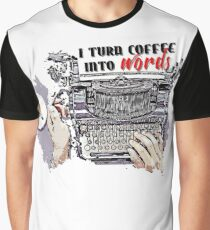 I turn Coffee Into Words Graphic T-Shirt