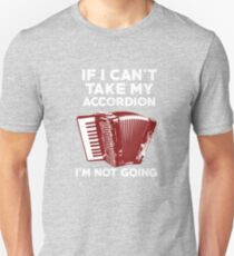 If I can't take my Accordion I'm not going Graphic  Unisex T-Shirt
