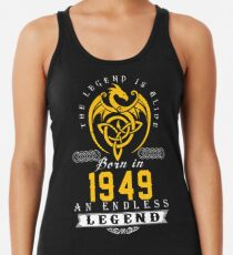 The Legend Is Alive - Born In 1949 Racerback Tank Top