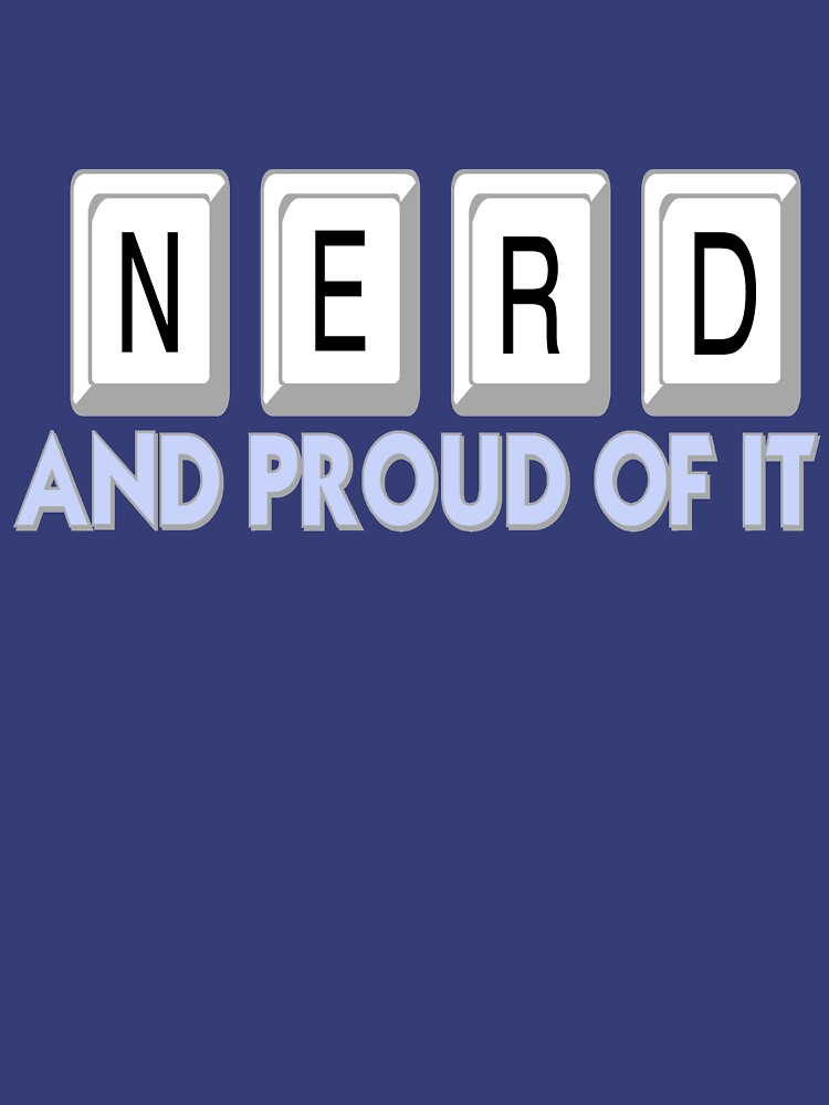 Nerd and Proud of It by Rightbrainwoman